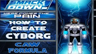 How to Create Cyborg (Smackdown!: Here Comes The Pain)