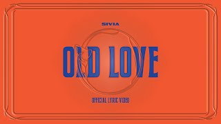 SIVIA - OLD LOVE (OFFICIAL LYRIC VIDEO)