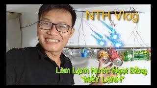 """NTH Vlog - Thử Làm Lạnh Các Loại Nước Ngọt Bằng """"MÁY LẠNH"""" 1hp.(fresh water cooling 1hp REFRIGERATOR"""
