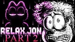 RELAX, JON - Part 2