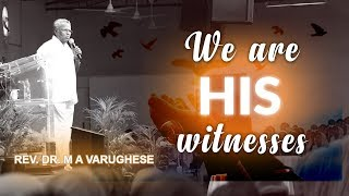 We are His witnesses - Rev. Dr. M A Varughese