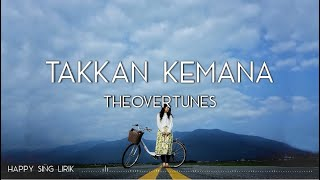 TheOvertunes - Takkan Kemana (Lirik)