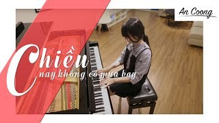 CHIỀU NAY KHÔNG CÓ MƯA BAY - TRUNG QUÂN IDOL || PIANO COVER  || AN COONG PIANO