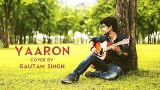 Yaaron Cover By Gautam Singh