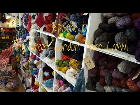 Episode 10: The Great London Yarn Crawl