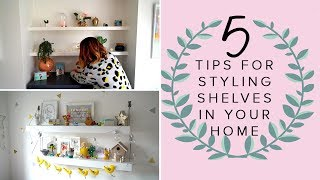 5 TIPS FOR STYLING SHELVES IN YOUR HOME
