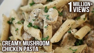 Creamy Mushroom Chicken Pasta | Pasta Recipes | Italian Food | Chicken & Mushroom Pasta by Neela