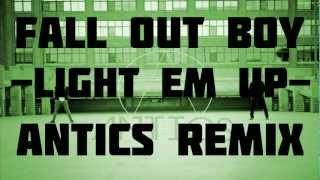 Fall Out Boy - Light Em Up (Antics Remix) -TRAP-