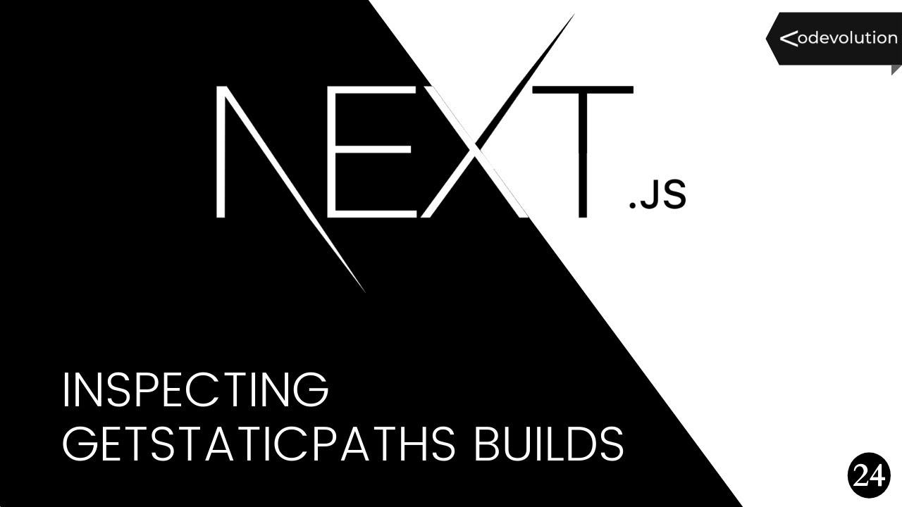 Next.js Tutorial - 24 - Inspecting getStaticPaths Builds