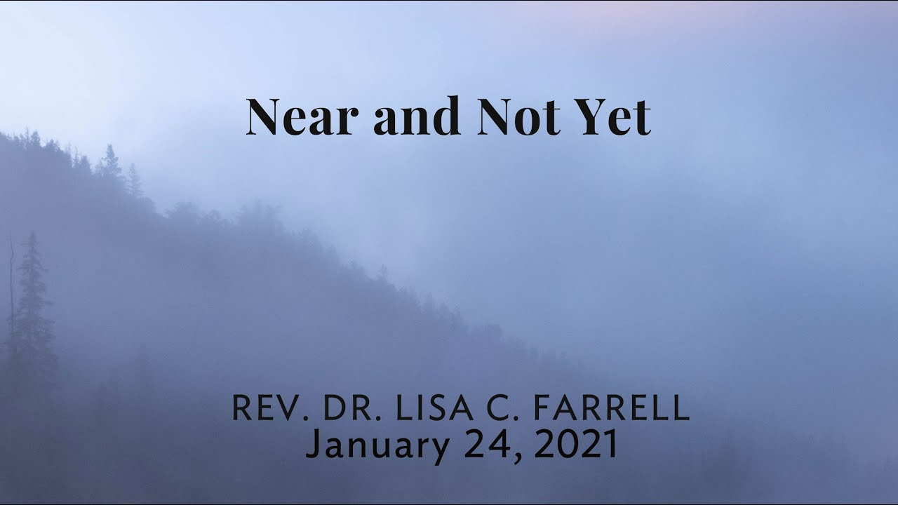 Near and Not Yet   Jan 24