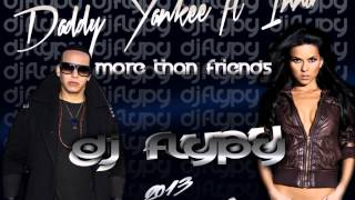 Inna Ft. Daddy Yankee - More Than Friends (Remix) DJ Flypy 2013 HD