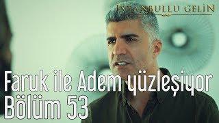 İstanbullu Gelin 53. Bölüm (Sezon Finali) - Faruk ile Adem Yüzleşiyor