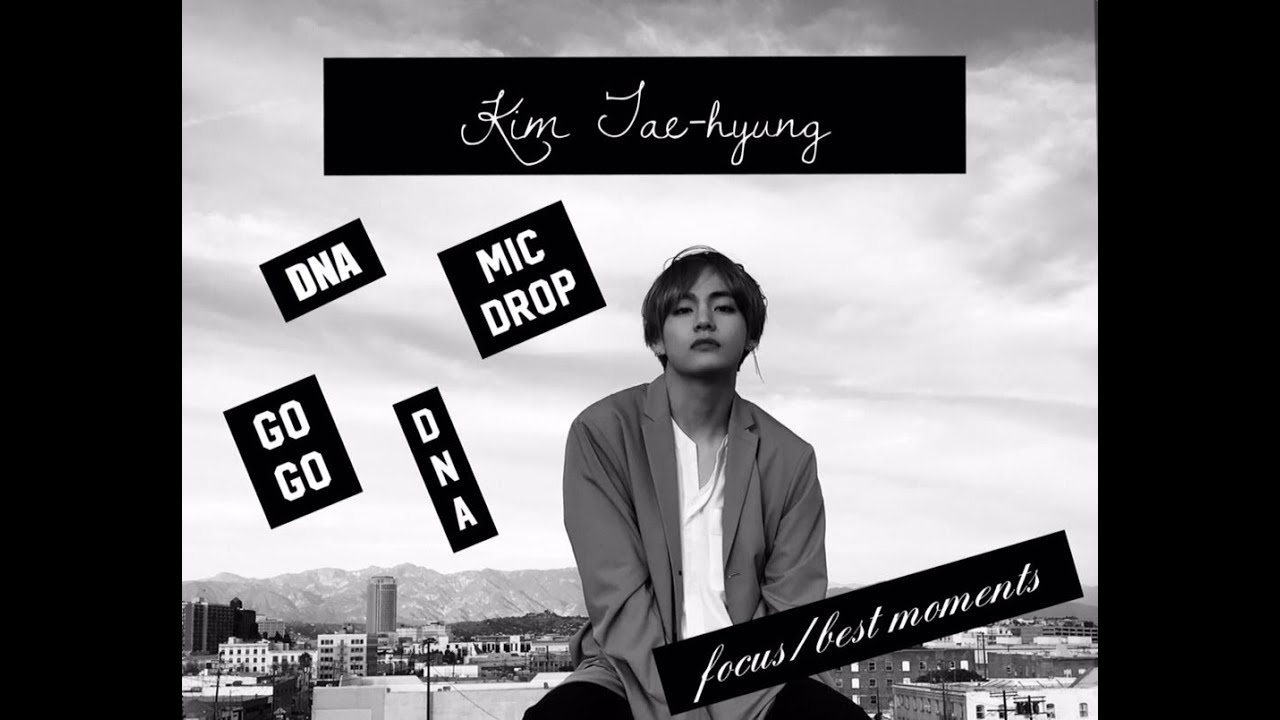 Kim Taehyung || DNA | MIC DROP | FIRE FOCUS/BEST MOMENTS