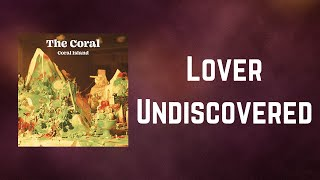 The Coral - Lover Undiscovered (Lyrics)