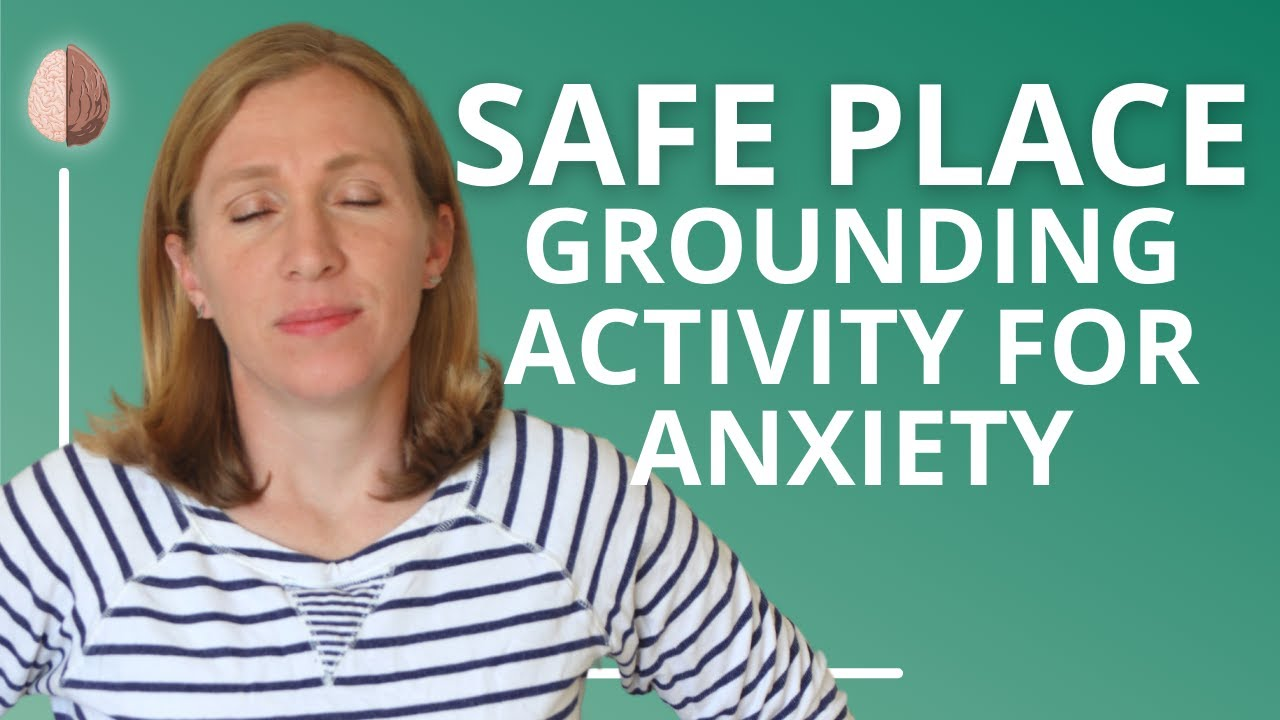 Grounding Activity for Anxiety #7: Creating a Safe Place