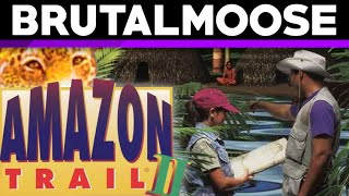 Amazon Trail II - brutalmoose