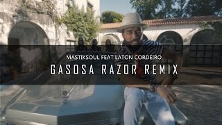 Mastiksoul ft. Laton Cordeiro - Gasosa (Razor Remix)