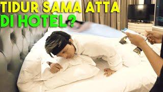 ATTA TIDUR BARENG DIA di HOTEL?!