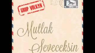 Grup VOLKAN -MUTLAK SEVECEKSİN-