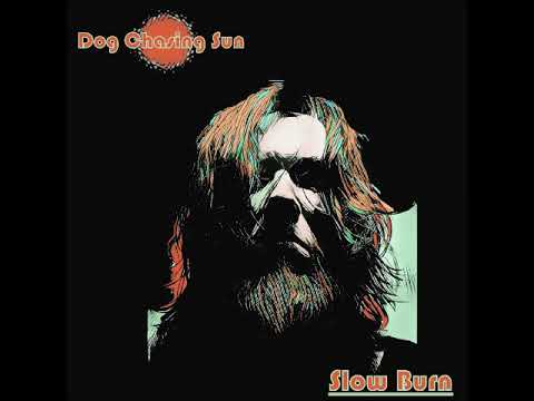 Dog Chasing Sun - Slow Burn (Full Album 2018)