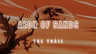 Aeon of Sands – The Trail | Release Trailer | PC & MAC