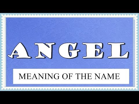 MEANING OF THE NAME ANGEL-FUN FACTS- ALL FOR HIS LUCK
