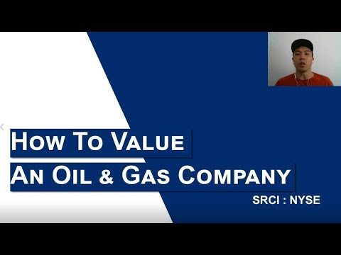 How To Value An Oil & Gas Company - SRCI:NYSE