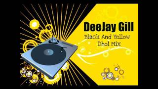 Black And Yellow Dhol Mix - DeeJay Gill