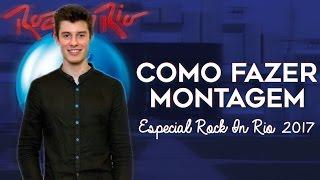 COMO FAZER MONTAGEM- ESPECIAL ROCK IN RIO 2017 || Tutorial Edits
