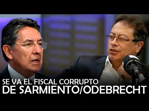 SE VA EL FISCAL CORRUPTO DE SARMIENTO Y ODEBRECHT / Gustavo Petro