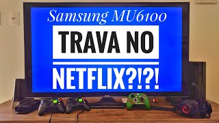 SAMSUNG MU6100 TRAVA NO NETFLIX?! TESTAMOS!