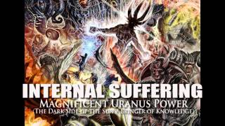 "INTERNAL SUFFERING ""Magnificent Uranus Power"" (The Dark Side of the Sun/Bringer of Knowledge)"