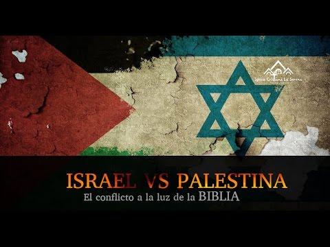 ISRAEL Vs. PALESTINA, El Conflicto A La Luz De La Biblia - Parte I