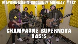 Champagne Supernova - Oasis | Mayonnaise x Suddenly Monday #TBT