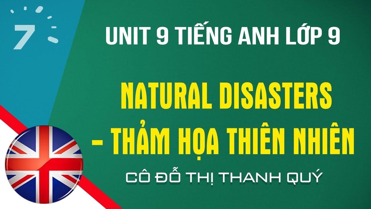 Unit 9 Tiếng Anh lớp 9: Natural Disasters – Thảm họa thiên nhiên |HỌC247