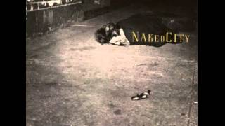 Naked City - Naked City (Remastered) [Full Album] [1989]