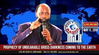 PROPHECY OF UNBEARABLE GROSS DARKNESS COMING TO THE EARTH - PROPHET DR. OWUOR