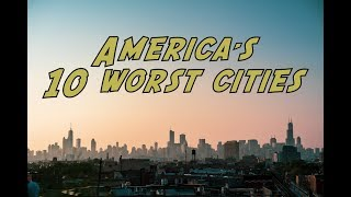 The 10 WORST CITIES in AMERICA