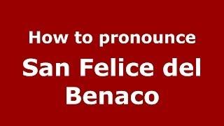 How to pronounce San Felice del Benaco (Italian/Italy) - PronounceNames.com