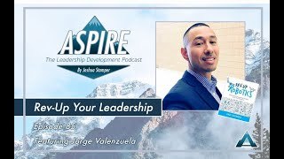 Aspire Podcast Episode 85: Rev-Up Your Leadership: Featuring Jorge Valenzuela