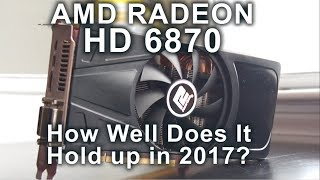 aMD Radeon HD 6870 - Stock and Overclocked - Testing in 2017