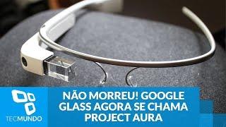 O Google Glass não morreu, ele agora se chama