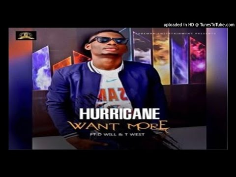 HuRRicane-Want-More-ft-D-Will-Baba-x-T-West (2016  MUSIC)