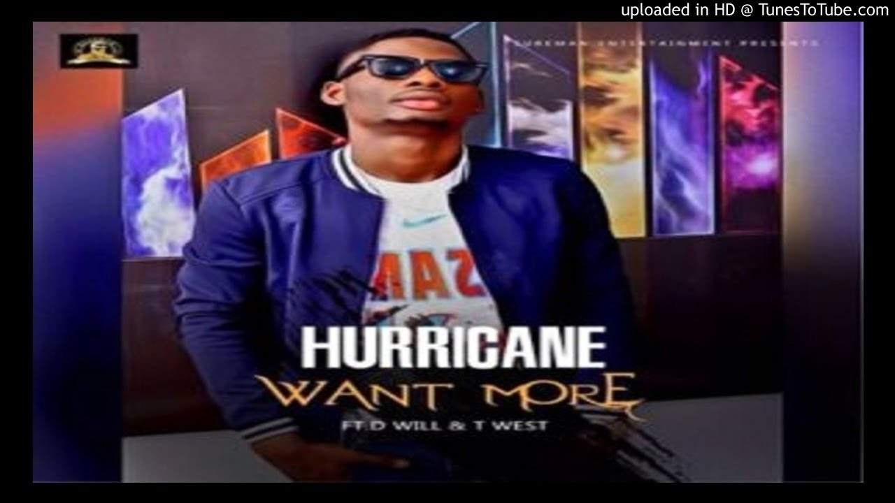 Download HuRRicane-Want-More-ft-D-Will-Baba-x-T-West (2016  MUSIC)