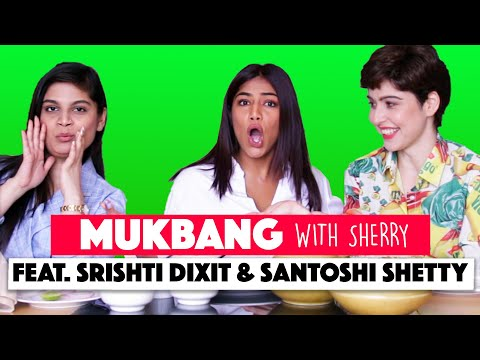 Mukbang With Sherry    Episode 5    Santoshi Shetty & Srishti Dixit