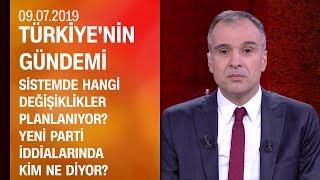Sistemde hangi değişiklikler planlanıyor? Ve yeni parti iddiaları - Türkiye'nin Gündemi 09.07.2019