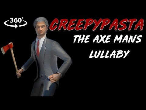"360° Horror ""The Axe Man's Lullaby"" Creepypasta VR"