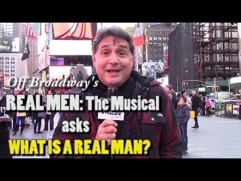 """What is a REAL MAN?"" , asks Off Broadway's,  REAL MEN: The Musical"
