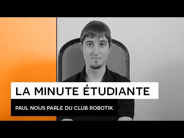 La Minute étudiante - Paul [club robotik]