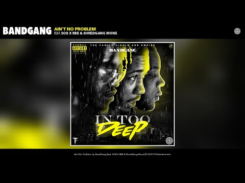 BandGang - Ain't No Problem (Audio) (feat. SOB X RBE & ShredGang Mone)